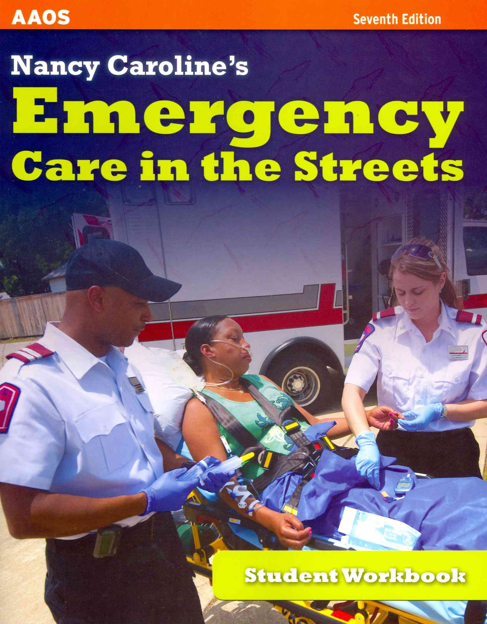 Nancy Caroline's Emergency Care in the Streets By Aaos American Academy of Orthopaedic S/ Elling, Bob